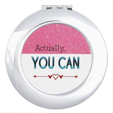 Actually You Can positive quote Compact Mirror