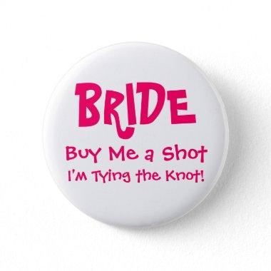 BRIDE, Buy Me a Shot, I'm Tying the Knot! Button
