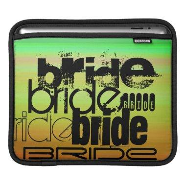 Bride; Vibrant Green, Orange, & Yellow Sleeve For iPads