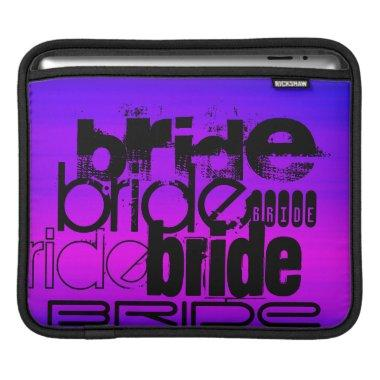 Bride; Vibrant Violet Blue and Magenta iPad Sleeve