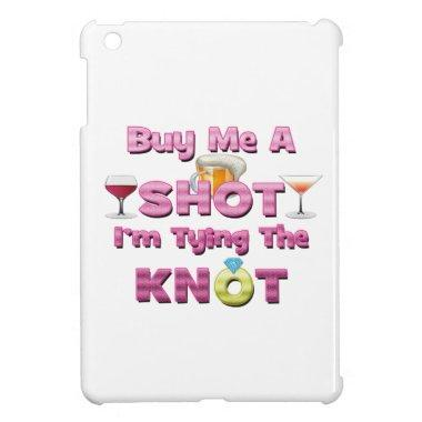buy me a shot i'm tying the knot sayings quotes cover for the iPad mini