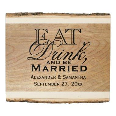 Eat, Drink, and Be Married Custom Wedding Sign