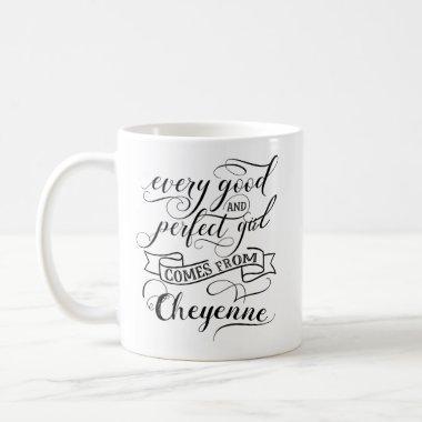 Every Good And Perfect Girl Comes From Cheyenne Coffee Mug