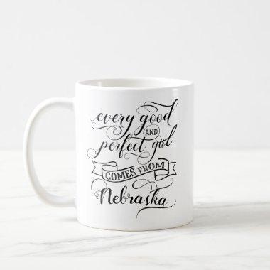 Every Good And Perfect Girl Comes From Nebraska Coffee Mug