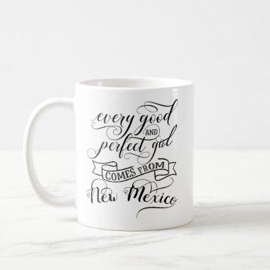 Every Good And Perfect Girl Comes From New Mexico Coffee Mug