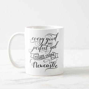 Every Good And Perfect Girl Comes From Newcastle Coffee Mug