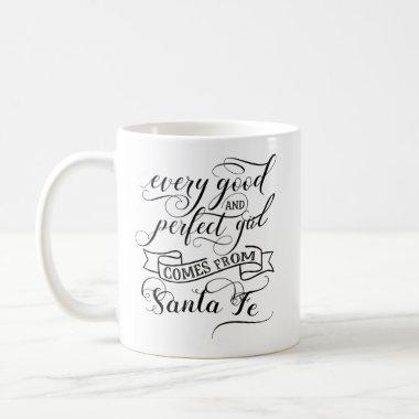 Every Good And Perfect Girl Comes From Santa Fe Coffee Mug