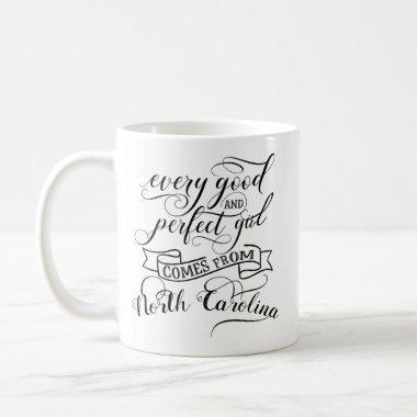 Every Good And Perfect Girl Comes North Carolina Coffee Mug