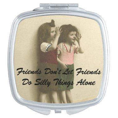 Friends Don't Let Friends Do Silly Things Alone Vanity Mirror