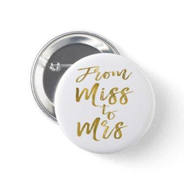 From Miss to Mrs  Party Gold Foil Pinback Button