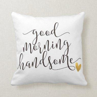 good morning handsome throw pillow