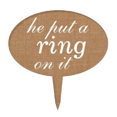 """""""he put a ring on it"""" Cake Pick on burlap"""