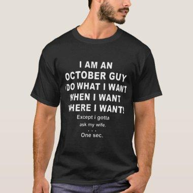 i am an october guy i do what i want when i want w T-Shirt