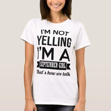 I am not yelling I am a september girl birthday t- T-Shirt