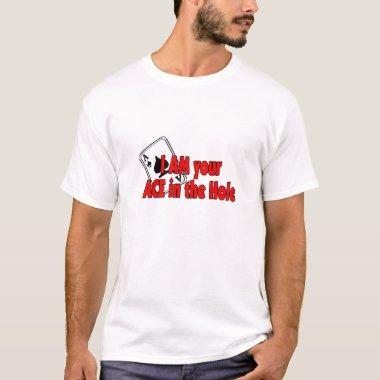 I Am Your Ace In The Hole T-Shirt