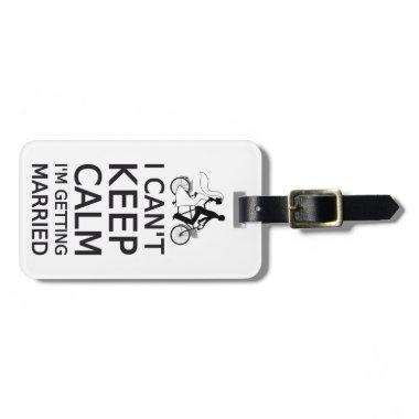 I can't keep calm, I'm getting married Bag Tag