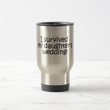 I Survived My Daughter's Wedding Travel Mug