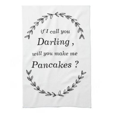 """if I call you darling, will you make me pancakes"" Towel"