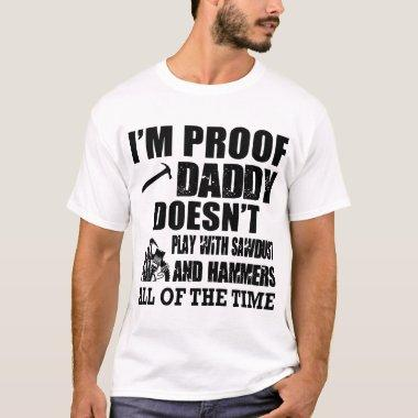i'm proof daddy doesn't play with sawbust and hamm T-Shirt
