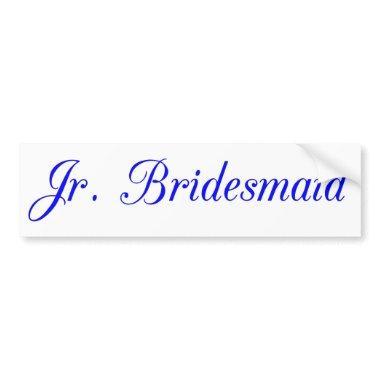 Jr. Bridesmaid's Bumper Sticker