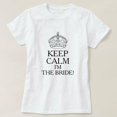 Keep Calm I'm The Bride! T-Shirt