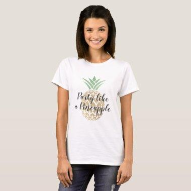 Party Like a Pineapple Birthday or Wedding T-Shirt