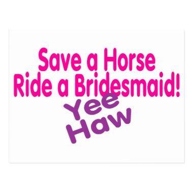 Save A Horse Ride A Bridesmaid Yee Haw Post