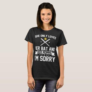 she only loves her bat and her momma I am sorry ba T-Shirt