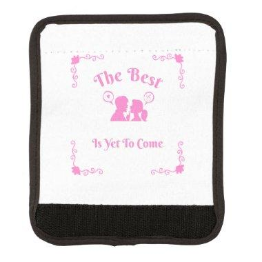 The Best Is Yet To Come Bachelorette Party Gifts Luggage Handle Wrap