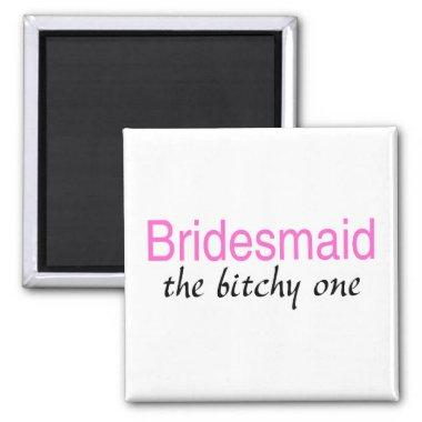 The Bitchy One (Bridesmaid) Magnet