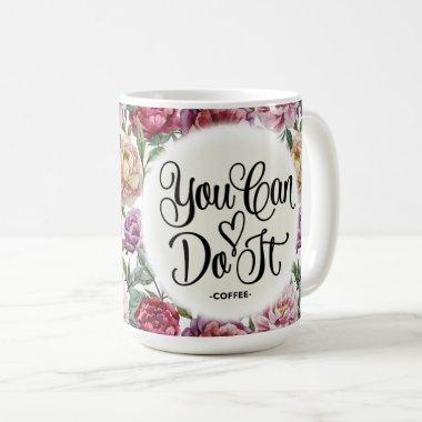 Vintage Flowers You Can Do It Script Quote Mug