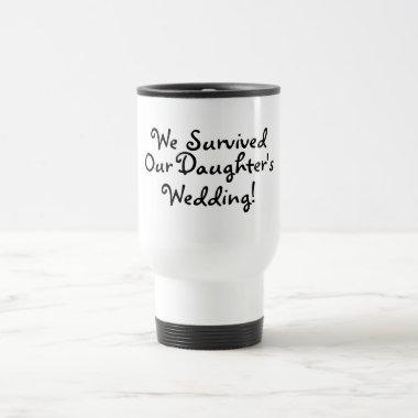We Survived Our Daughters Wedding Travel Mug