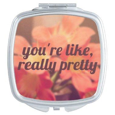 You're Like Really Pretty Floral Compact Mirror